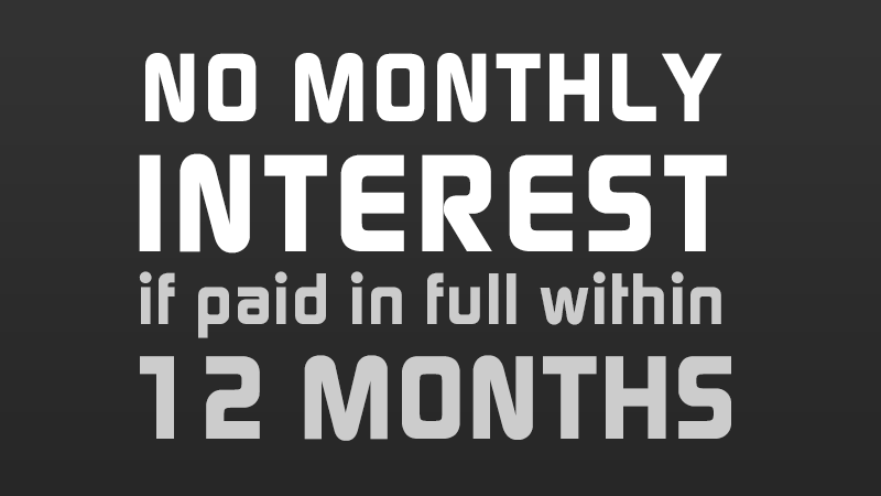 No Monthly Interest If Paid In Full Within 12 Months*